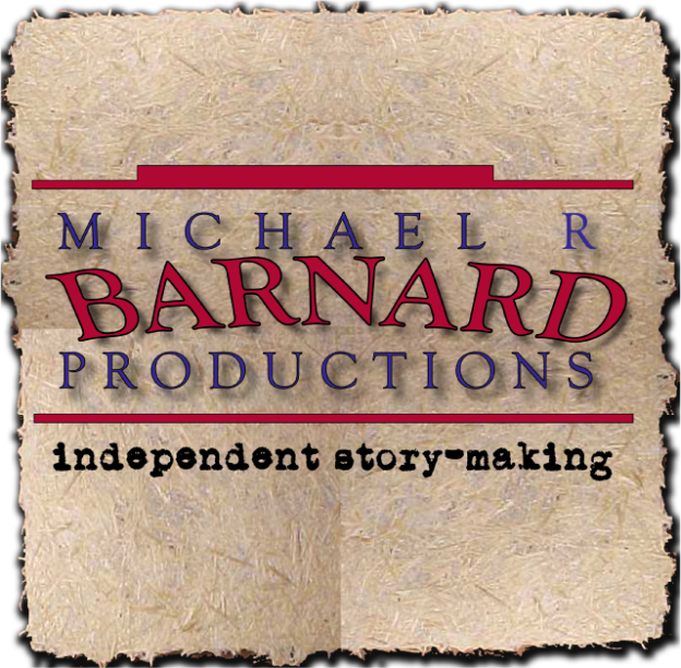 MICHAEL R BARNARD PRODUCTIONS -- Independent Story-making